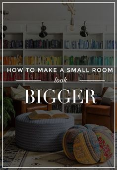 How to Make a Small Room Look Bigger: 25 Tips That Work...great site. If you like this take a listen to our upcoming remodeling podcast on What's With The Drama