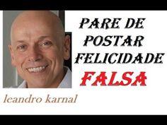 Pare de postar felicidade falsa ● Leandro Karnal