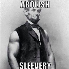 And by virtue of the power and for the purpose aforesaid, I do order and declare that all sleeveless persons within said designated States and parts of States are, and henceforward shall be, free; and that the Executive Government of the United States, including the military and naval authorities thereof, will recognize and maintain the freedom of said sleeveless. :D #gymmeme #lol #funny #fitness #fitspo #workout #gym #bodybuilding #weightloss #diet #nutrition #healthy #health