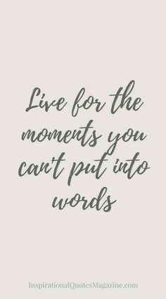 Live for the moments you can't put into words. #goodquote