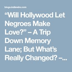 """Will Hollywood Let Negroes Make Love?"" – A Trip Down Memory Lane; But What's Really Changed? – IndieWire"