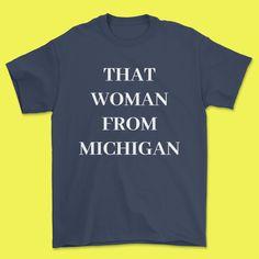 That Woman From Michigan Tee, I Stand With That Woman From Michigan, That Lady From Michigan, Gretchen Whitmer T Shirt, Gretchen Whitmer Buy Shirts, Vinyl Shirts, Hawaiian Outfit Ideas Casual, Merica Shirt, Mom Of Boys Shirt, Feminist Shirt, Bridesmaid Shirts, Bachelorette Shirts, Teen Fashion Outfits