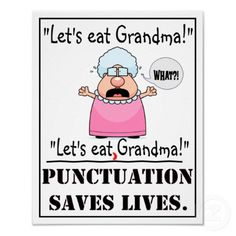 English Geek Humor - Punctuation Saves Lives - Funny Poster our language arts teacher had this as a poster loved it so much it's so funny