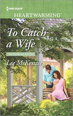 To Catch a Wife (The Finnegan Sisters) by Lee McKenzie (May 2016) | Harlequin Heartwarming