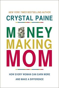 Money-Making Mom: How Every Woman Can Earn More and Make a Difference by Crystal Paine #affiliate