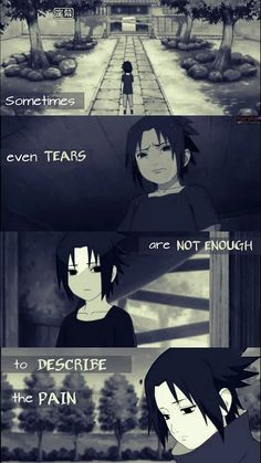 """Sometimes, even tears are not enough to describe the pain""  Feat. Sasuke from Naruto Shippuden"