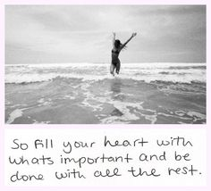 fill your heart | with what is important
