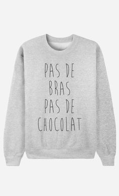 Sweat Femme Pas De Bras Pas De Chocolat by ElsaFromIpanema - Wooop.fr