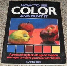 How To See Color And Paint It Arthur Stern