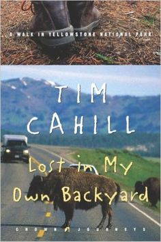 Lost in My Own Backyard: A Walk in Yellowstone National Park (Crown Journeys): Tim Cahill: 9781400046225: Amazon.com: Books