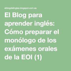 El Blog para aprender inglés: Cómo preparar el monólogo de los exámenes orales de la EOI (1)
