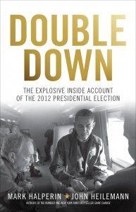 Double down : the explosive inside account of the 2012 presidential election / Mark Halperin, John Heilemann. -- London : WH Allen, an imprint of Ebury Publishing, 2013.