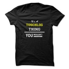 [Hot tshirt name list] Its a TOSCHLOG thing you wouldnt understand  Tshirt-Online  Hey TOSCHLOG you might be tired of having to explain yourself. With this T-Shirt you no longer have to. Get yours TODAY!  Tshirt Guys Lady Hodie  SHARE and Get Discount Today Order now before we SELL OUT  Camping a soles thing you wouldnt understand tshirt hoodie hoodies year name a toschlog thing you wouldnt understand