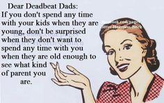 I can't wait for this day Shelly Jackson Hampton, VA Deadbeat dads. That mystery person who thinks a child will want him when he walked away, think again. It doesn't work that way. They know who loves them. Deadbeat Dad Quotes, Deadbeat Parents, Mom Quotes, Quotes To Live By, Funny Quotes, Life Quotes, Parent Quotes, Random Quotes, People Quotes