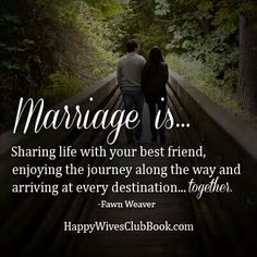 """Marriage is . . . Sharing life with your best friend, enjoying the journey along the way and arriving at every destination together."" ~Dawn Weaver~"