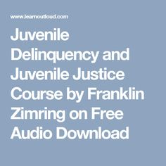 Juvenile Delinquency and Juvenile Justice Course by Franklin Zimring on Free Audio Download