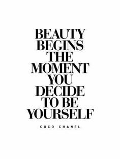 Beauty Begins The Moment You Decide to be Yourself – Coco Chanel Poster von Brett Wilson bei AllPosters.de Beauty Begins The Moment You Decide to be Yourself – Coco Chanel Poster von Brett Wilson bei AllPosters. Motivacional Quotes, Great Quotes, Quotes To Live By, Inspirational Quotes, Style Quotes, Quotes About Style, You Are Quotes, Prom Quotes, Weird Quotes
