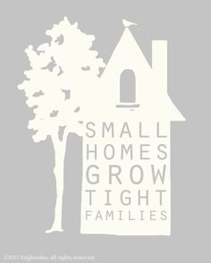 small homes grow tight families!