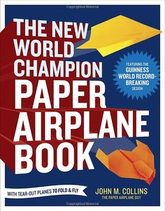 The New World Champion Paper Airplane Book by John M. Collins: Featuring the World Record-Breaking Design, with Tear-Out Planes to Fold and Fly#Books #Kids #Paper_Planes