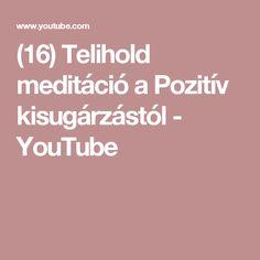 (16) Telihold meditáció a Pozitív kisugárzástól - YouTube