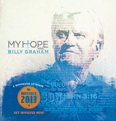 My Hope with Billy Graham     A Nationwide Outreach  November 2013  Massive wave of the Gospel coming to America! Billy's final crusade! Please join us from where you are! Jesus is coming soon. America is in crisis and needs this message. Pray for him and the message and for the people to hear and see! Arise church!