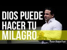Pastor Otoniel Font - Dios Puede Hacer tu Milagro - YouTube
