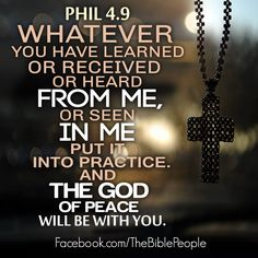 """""""Those things, which ye have both learned, and received, and heard, and seen in me, do: and the God of peace shall be with you."""" Philippians 4:9 #Bible #Scripture"""