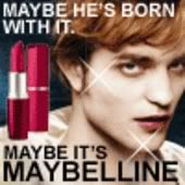 Edward Cullen: Maybe he's born with it. Maybe it's Maybelline.