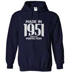 Made in 1951 - Aged •̀ •́  to PerfectionTees and Hoodies available in several colorsbirth year t-shirt, birth year shirt, birth year hoodie