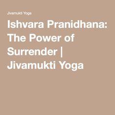 Ishvara Pranidhana: The Power of Surrender | Jivamukti Yoga