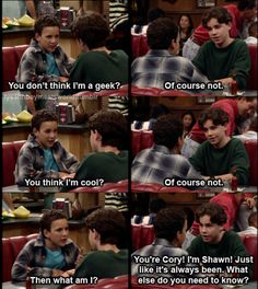 """""""you're cory! i'm shawn! just like it's always been! what else do you need to know?"""""""