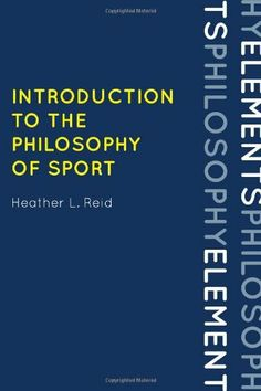 Introduction to the Philosophy of Sport (Elements of Philosophy) by Heather Reid. $34.95. Publication: October 18, 2012. Series - Elements of Philosophy. Publisher: Rowman & Littlefield Publishers (October 18, 2012)