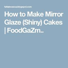 How to Make Mirror Glaze (Shiny) Cakes   FoodGaZm..