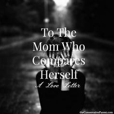 To The Mom Who Compares Herself: A Love Letter