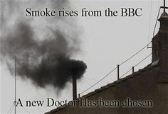 Smoke Rises from the BBC, A new Doctor has been chosen. Doctor Who