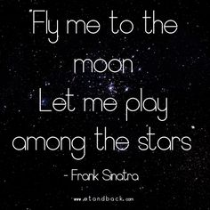 Fly me to the moon, let me play among the stars - Frank Sinatra #starquote #sinatra