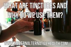 What are Tinctures and Why Do We Use Them? - Modern Alternative Health