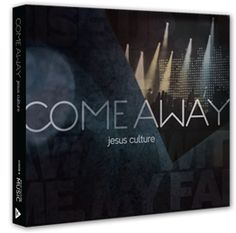 Come Away (CD + DVD) by Jesus Culture Music - Powered By Bethel Media, Redding, CA