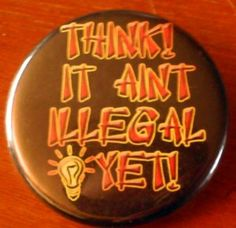 """THINK! IT AINT ILLEGAL YET! pinback button badge 1.25"""" $1.50 plus shipping!"""
