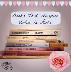 Books that inspire virtue in girls. A great list along with brief reviews on many of the books.