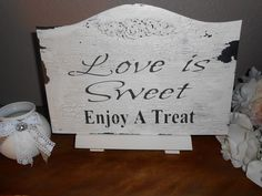 LOVE IS SWEET enjoy a treat,  wedding  sign  Cottage, Chippy, Distressed