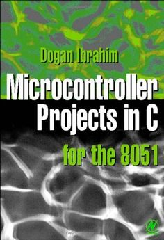 Microcontroller Projects in C for the 8051 (Newnes) by Dogan Ibrahim. $40.76