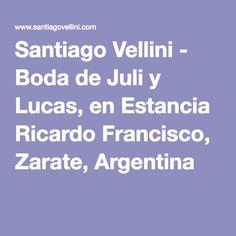 Santiago Vellini - Boda de Juli y Lucas, en Estancia Ricardo Francisco, Zarate, Argentina