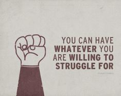 You've got to be willing to struggle.