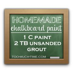 alternate recipe for-   DIY CHALK PAINT (this one is using unsanded grout )  I have not tried this method- partly b/c I have never remembered to buy the grout but mostly b/c I have always had good results with plaster of paris recipie Old Frame into Menu Board\