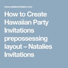 How to Create Hawaiian Party Invitations    prepossessing layout – Natalies Invitations