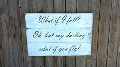 What if I fall, Oh, but my Darling, What if you fly large distressed sign. Check out this item in my Etsy shop https://www.etsy.com/listing/239733264/what-if-i-fall-oh-but-my-darling-what-if