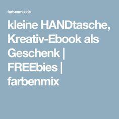 kleine HANDtasche, Kreativ-Ebook als Geschenk | FREEbies | farbenmix