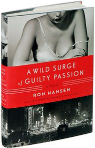 'A Wild Surge of Guilty Passion' by Ron Hansen - Review - NYTimes.com