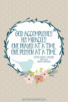 God accomplishes His miracles one prayer at a time, one person at a time.  Sister Stevens  www.TheCulturalHall.com #ldsconf 2014 #quotes